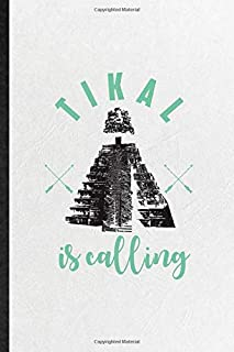 Tikal Is Calling: Blank Funny Researcher Historian Journal Notebook To Write For Guatemala Ruins Visitor, Inspirational Sa...