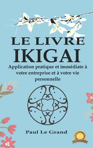 Le Livre Ikigai: Application pratique et immédiate à votre entreprise et à votre vie personnelle