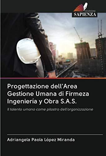 Progettazione dell'Area Gestione Umana di Firmeza Ingeniería y Obra S.A.S.: Il talento umano come pilastro dell'organizzazione