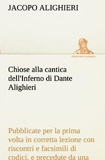 Chiose Alla Cantica Dell'inferno Di Dante Alighieri Pubblicate Per La Prima VOLTA in Corretta Lezione Con Riscontri E Fac-...