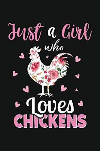 Just A Girl Who Loves Chickens: Blank Lined Notebook for Writing Notes, To Do Lists - Cute Chicken Themed Gifts for Girls, Women and Chicken Lovers