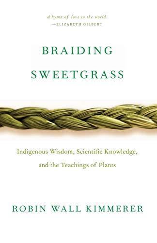 Braiding Sweetgrass: Indigenous Wisdom, Scientific Knowledge and ...
