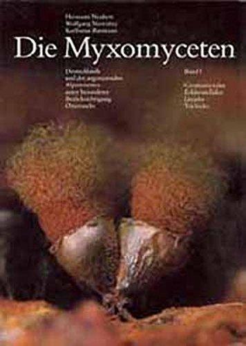 Die Myxomyceten: Deutschlands und des angrenzenden Alpenraumes unter besonderer Berücksichtigung Österreichs. Band 1: Ceratiomyxales Echinosteliales Liceales Trichiales