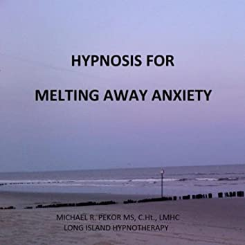 Hypnosis for Melting Away Anxiety
