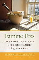 Famine Pots: The Choctaw-Irish Gift Exchange, 1847-present (American Indian Studies)