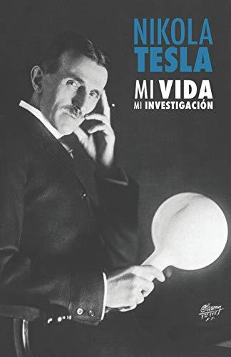 Nikola Tesla: Mi Vida, Mi Investigación