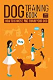 Dog Training Book: How to Choose and Train Your Dog