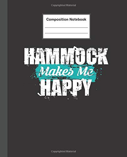 Composition Notebook: Hammock Makes Me Happy - Blank Composition Notebook Wide Ruled College Ruled Notebook. 110 Sheets / 220 Pages. Composition Book ... Notebook. Workbook for Teens Kids Students.