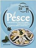 Oggi cucino io. Il pesce. 400 gustose ricette per cucinare senza problemi piatti di successo. Ediz. illustrata