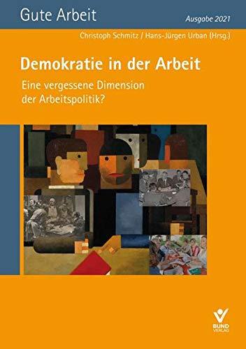 Demokratie in der Arbeit– Eine vergessene Dimension der Arbeitspolitik?: Jahrbuch Gute Arbeit– Ausgabe 2021