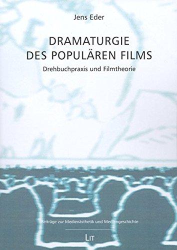Dramaturgie des populären Films: Drehbuchpraxis und Filmtheorie (Beiträge zur Medienästhetik und Mediengeschichte)