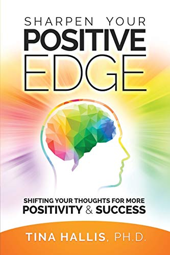 Sharpen Your Positive Edge: Shifting Your Thoughts for More Positivity and Success
