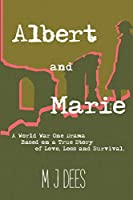 Albert & Marie A World War One Drama Based on a True Story of Love, Loss and Survival