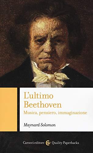 L'ultimo Beethoven. Musica, pensiero, immaginazione