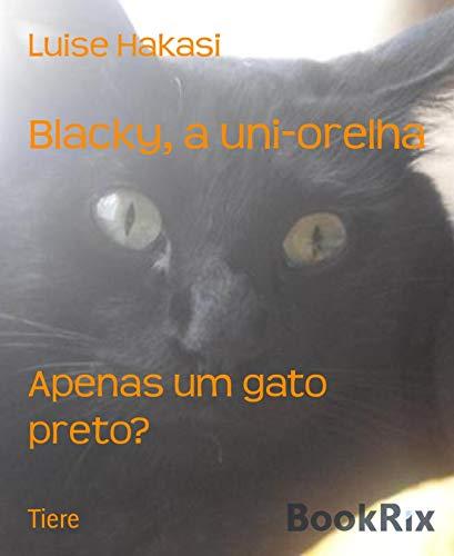 Blacky, a uni-orelha: Apenas um gato preto? (Portuguese Edition)