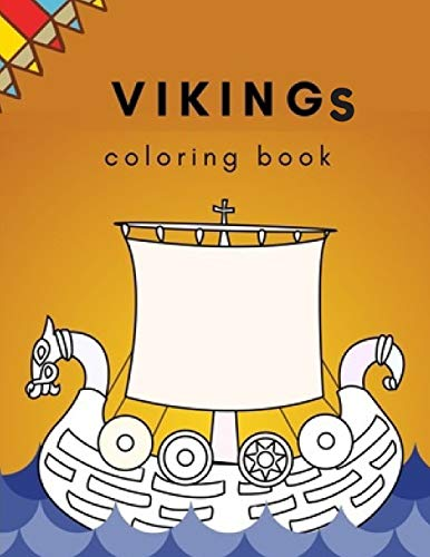 Vikings Coloring Book: Colorint Books, Celtic Norse Warriors, Berserkers,Valhalla Runes, Spears and Shields, DragonShips Odin's. Cool & Fun For Adults, Kids. Girls & Boys.