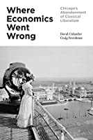 Where Economics Went Wrong: Chicago`s Abandonment of Classical Liberalism