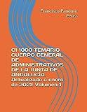 C1 1000 TEMARIO CUERPO GENERAL DE ADMINISTRATIVOS DE LA JUNTA DE ANDALUCÍA. Actualizado a enero de 2021: Volumen 1