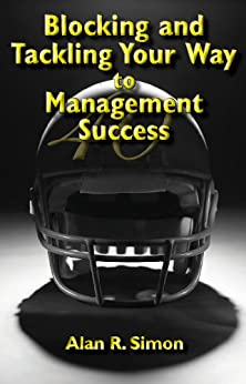 Blocking and Tackling Your Way to Management Success by [Alan Simon]