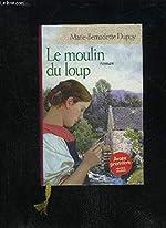 Le moulin du loup de Marie-Bernadette Dupuy