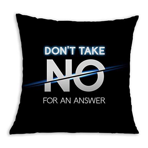 Funda de almohada con impresión 3D, con texto en inglés 'Don't Take No For Answer', para sala de estar, dormitorio, sofá, silla, 45,7 x 45,7 cm