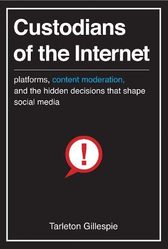 Compare Textbook Prices for Custodians of the Internet: Platforms, Content Moderation, and the Hidden Decisions That Shape Social Media  ISBN 9780300173130 by Gillespie, Tarleton