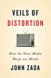 Veils of Distortion: How the News Media Warps Our Minds