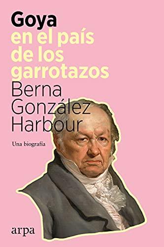 Goya en el país de los garrotazos: Una biografía (Spanish Edition)