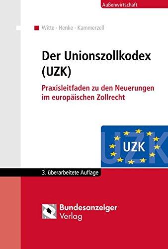 Der Unionszollkodex (UZK): Praxisleitfaden zu den Neuerungen im europäischen Zollrecht