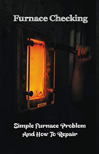 Furnace Checking: Simple Furnace Problem And How To Repair: Lennox Furnace Troubleshooting Guide (English Edition)