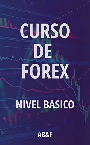 CURSO FOREX NIVEL BASICO: PARA INICIARSE EN EL MUNDO BURSÁTIL