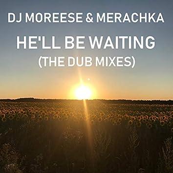 He'll Be Waiting (The Dub Mixes)