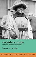 Outsiders Inside: Whiteness, Place and Irish Women (Gender, Racism, Ethnicity) by Bronwen Walter(2000-10-21)