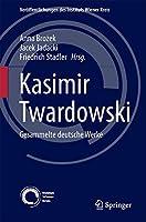 Kasimir Twardowski: Gesammelte deutsche Werke (Veroeffentlichungen des Instituts Wiener Kreis, 25)