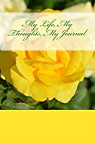 My Life, My Thoughts, My Journal: JD Dyola's Celebration of Life Collection™ (In Celebration of Flowers—Roses) (Volume 2)