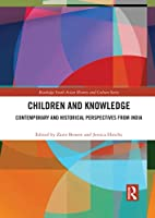 Children and Knowledge: Contemporary and Historical Perspectives from India (Routledge South Asian History and Culture)