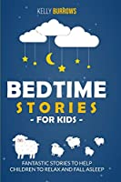 Bedtime Stories for Kids: Fantastic Stories to Help Children to Relax and Fall Asleep