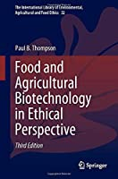 Food and Agricultural Biotechnology in Ethical Perspective (The International Library of Environmental, Agricultural and Food Ethics, 32)