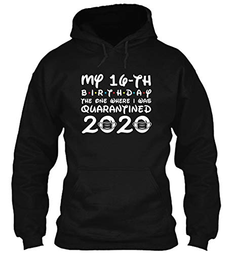 Born in 2004 My 16th Birthday The One Where I was Quarantined 2020#HDB t-Shirt, Hoodie for Men Women Black