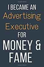 I Became An Advertising Executive For Money & Fame: Funny Gift Idea For Coworker, Boss & Friend   Blank Lined Notebook