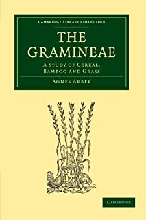 The Gramineae: A Study of Cereal, Bamboo and Grass (Cambridge Library Collection - Botany and Horticulture) by Agnes Arber...