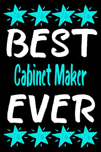 Best Cabinet Maker Ever: Personalized Notebook - Journal Gift Ideas for Cabinet Maker   6x9 inch, Over 120 Pages Blank Lined Journal Notebook Perfect ... Party, Anniversary, Christmas or Occasion