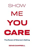 Show Me You Care - The Power of Silence in Selling