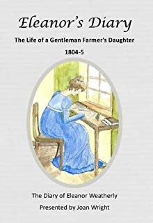 Eleanor's Diary: The Life of a Gentleman Farmer's Daughter -1804-5