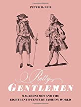 Pretty Gentlemen: Macaroni Men and the Eighteenth-Century Fashion World