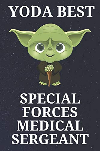 Yoda Best Special Forces Medical Sergeant: Unique and Funny Appreciation Gift Perfect For Writing Down Notes, Journaling, Staying Organized, Drawing or Sketching