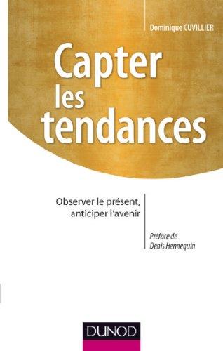 Capter les tendances : Observer le présent, anticiper l'avenir (Stratégies et management) PDF Books