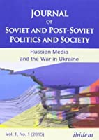 Russian Media and the War in Ukraine (Journal of Soviet and Post-soviet Politics and Society No. 1)