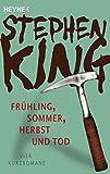 Frühling, Sommer, Herbst und Tod: Vier Kurzromane - Stephen King