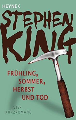 Frühling, Sommer, Herbst und Tod: Vier Kurzromane